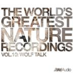 World's Greatest Nature Recordings, Vol. 10: Wolf Talk