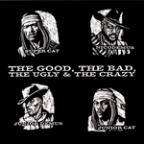 Good, The Bad, The Ugly & The Crazy