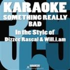 Something Really Bad (In The Style Of Dizzee Rascal & Will.I.Am) [karaoke Version] - Single