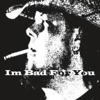 Im Bad For You