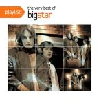 Playlist: The Very Best of Big Star (1972-2005)