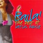 Baila! The Best Of Latin House Vol. 1