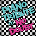 Piano Tribute To No Doubt