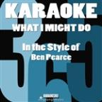 What I Might Do (In The Style Of Ben Pearce) [karaoke Instrumental Version] - Single