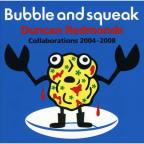 Bubble & Squeak: Collaborations 2004-2008