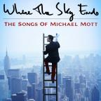 Where the Sky Ends: Songs of Michael Mott