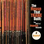 House That Trane Built: The Best Of Impulse Records