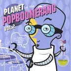 Planet of the Popboomerang 2