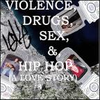Violence, Drugs, Sex, & Hip Hop (A Love Story)(edit)