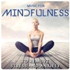 Music For Mindfulness. To Remove Stress And Anxiety