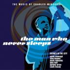 Man Who Never Sleeps-The Music Of Charles Mingus