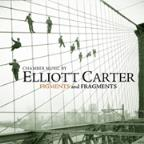 Figments And Fragments: Chamber Music By Elliott Carter