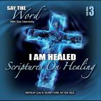 Vol. 3 - Say The Word I Am Healed