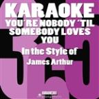 You're Nobody 'Til Somebody Loves You (In The Style Of James Arthur) [karaoke Version] - Single