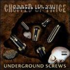 Chopped Up Twice: Underground Screws