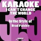I Can't Change The World (In The Style Of Brad Paisley) [karaoke Version] - Single