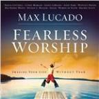 Max Lucado: Fearless Worship