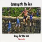 Jumping Into The Real: Songs For The Soul