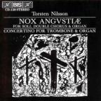 Torsten Nilsson: Nox angustiae; Concertino for Trombone and Organ