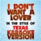 I Don't Want A Lover (In The Style Of Texas) [karaoke Version] - Single