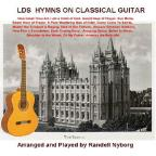 Latter Day Saint Hymns On Classical Guitar