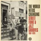 World Needs Changing: Street Funk & Jazz Grooves 1967-1976
