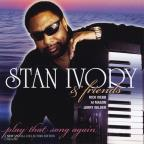 Stan Ivory & Friends: Play That Song Again
