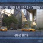 Gregg Smith: Music for an Urban Church