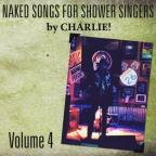 Naked Songs For Shower Singers Volume IV