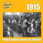 1915: They'd Sooner Sleep on Thistles