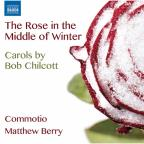 Rose in the Middle of Winter: Carols by Bob Chilcott