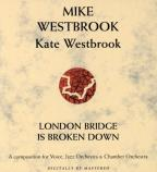 Mike Westbrook: London Bridge Is Broken Down: A Composition for Voice, Jazz Orchestra &amp; Chamber Orchestra