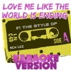 Love Me Like The World Is Ending (In The Style Of Ben Lee) [karaoke Version] - Single