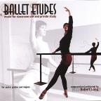 Ballet Etudes: Music for Classroom Use and Private Study