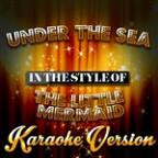 Under The Sea (In The Style Of The Little Mermaid) [karaoke Version] - Single