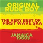 Original Rude Boy: The Very Best Of First Wave Ska In 1960S Jamaica With The Skatalites, Toots And The Maytals, The Ethiopians, And More