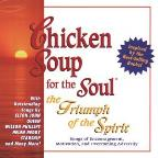 Chicken Soup For The Soul: The Triumph Of The Spirit: Songs Of Encouragement, Motivation, And Overcoming Adversity