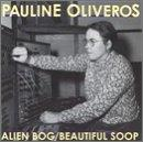Pauline Oliveros: Alien Bog/Beautiful Soop