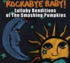 Rockabye Baby! Lullaby Renditions Of The Smashing Pumpkins