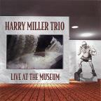 Harry Miller Trio: Live at the Museum