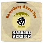 Something About You (In The Style Of Jamelia) [karaoke Version] - Single