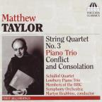 Matthew Taylor: String Quartet No. 3; Piano Trio; Conflict and Consolation