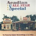 Acadian All Star Special: The Pioneering Cajun Recordings of J.D. Miller