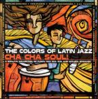 Colors of Latin Jazz: Cha Cha Soul!