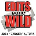"Edits Gone Wild By Joey ""Danger"" Altura"