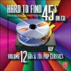 Hard To Find 45's on CD, Vol. 12: 60's And 70's Pop Classics