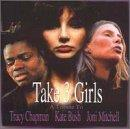 Take Three Girls: A Tribute To Tracy Chapman, Kate Bush & Joni Mitchell.