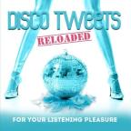 Disco Tweets Reloaded (For Your Listening Pleasure)