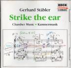 Gerhard Stäbler: Strike The Ear, Chamber Music