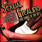 Sexual Healing - Love Songs Of The 80'S